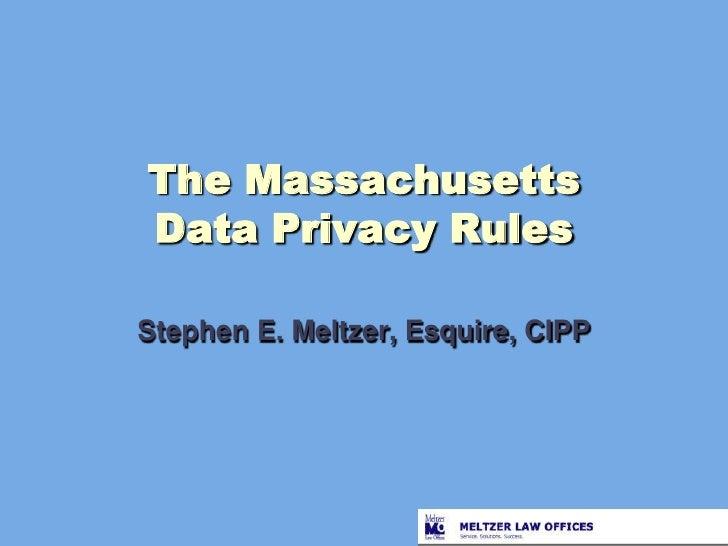 The MassachusettsData Privacy Rules<br />Stephen E. Meltzer, Esquire, CIPP<br />