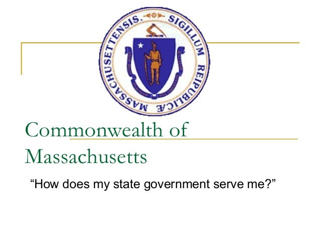 """Commonwealth of Massachusetts """"How does my state government serve me?"""""""