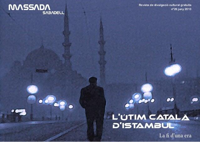 Revista de divulgació cultural gratuïta nº26 juny 2013MASSADA SABADELL L'útim català d'Istambul La fi d'una era