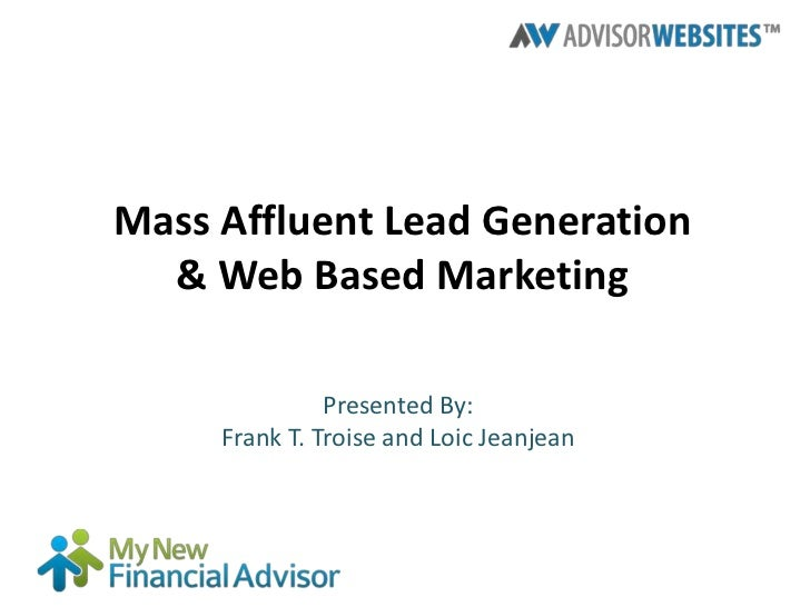 Mass Affluent Lead Generation  & Web Based Marketing               Presented By:     Frank T. Troise and Loic Jeanjean