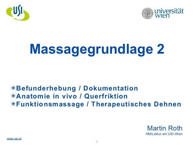 www.usi.at Massagegrundlage 2 ! ! ✴Befunderhebung / Dokumentation ✴Anatomie in vivo / Querfriktion ✴Funktionsmassage / The...