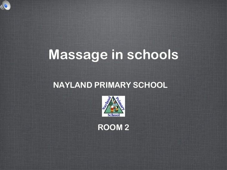 Massage in schoolsNAYLAND PRIMARY SCHOOL        ROOM 2