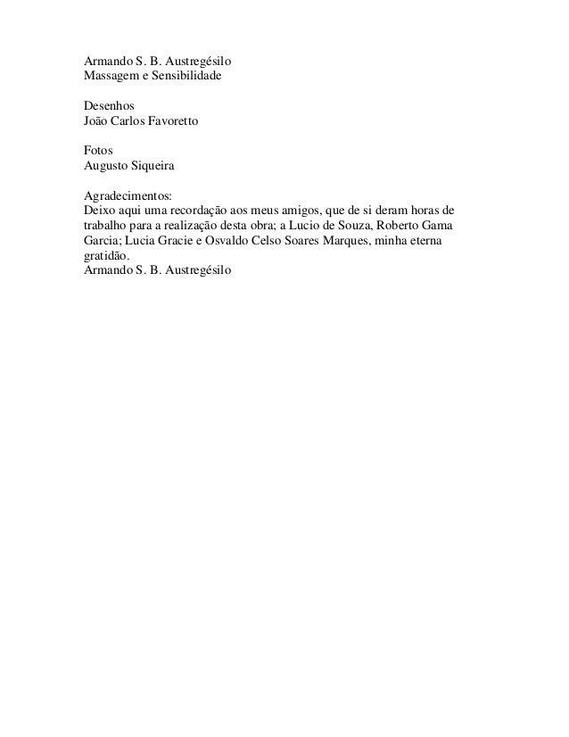Armando S. B. Austregésilo Massagem e Sensibilidade Desenhos João Carlos Favoretto Fotos Augusto Siqueira Agradecimentos: ...