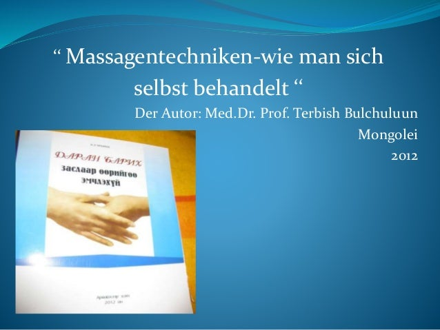 '' Massagentechniken-wie man sich selbst behandelt '' Der Autor: Med.Dr. Prof. Terbish Bulchuluun Mongolei 2012