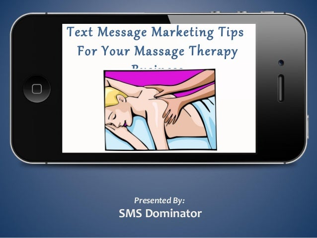 Text Message Marketing TipsFor Your Massage TherapyBusinessPresented By:SMS Dominator