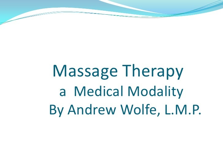 Massage Therapy                 a  Medical Modality              By Andrew Wolfe, L.M.P.  <br />