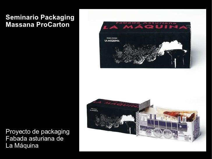 Seminario Packaging Massana ProCarton Proyecto de packaging  Fabada asturiana de  La Máquina