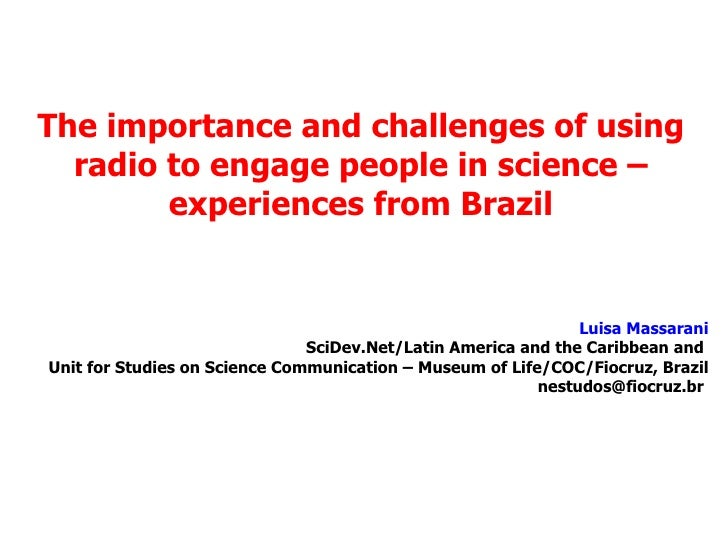 The importance and challenges of using radio to engage people in science – experiences from Brazil Luisa Massarani SciDev....