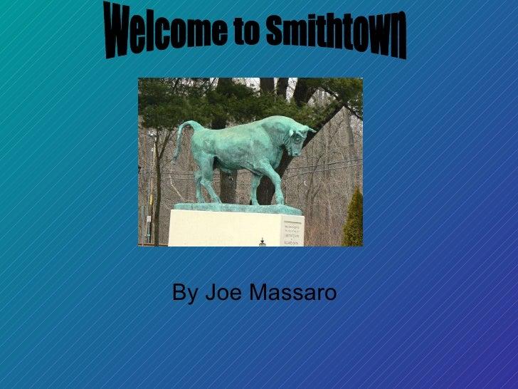 By Joe Massaro Welcome to Smithtown