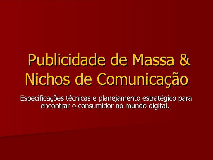 Especificações técnicas e planejamento estratégico para encontrar o consumidor no mundo digital.  Publicidade de Massa & N...