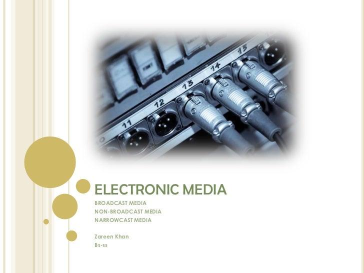 ELECTRONIC MEDIABROADCAST MEDIANON-BROADCAST MEDIANARROWCAST MEDIAZareen KhanBs-ss