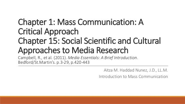 Chapter 1: Mass Communication: A Critical Approach Chapter 15: Social Scientific and Cultural Approaches to Media Research...