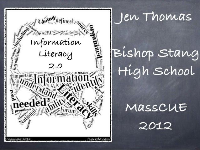 Jen ThomasInformation  Literacy    Bishop Stang    2.0              High School               MassCUE                2012