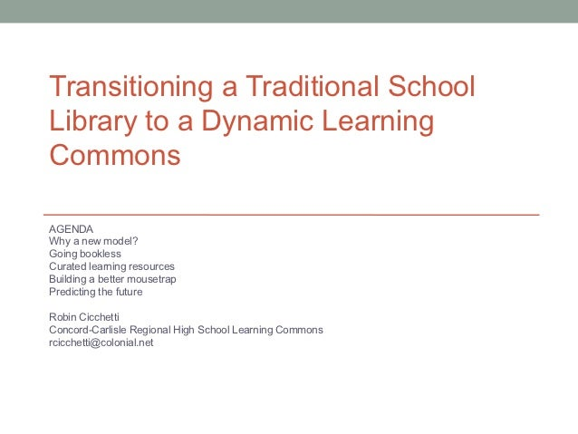 Transitioning a Traditional School Library to a Dynamic Learning Commons Mass cue2012