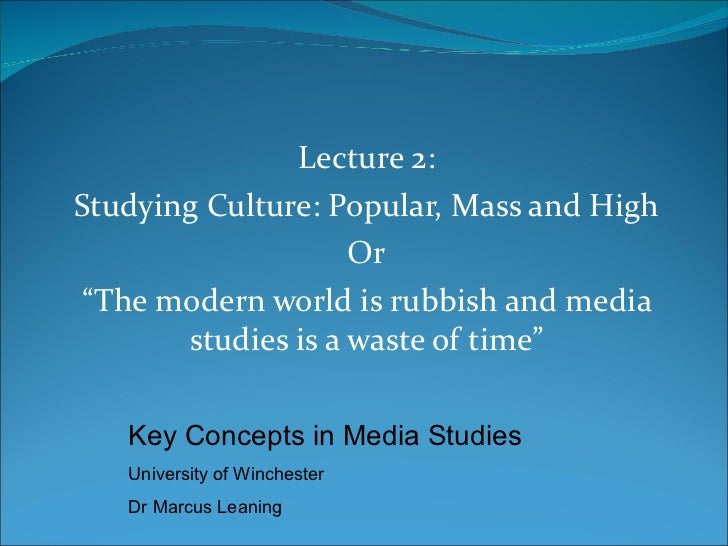 Key Concepts in Media Studies Lecture 2 Mass culture/ mass society theory