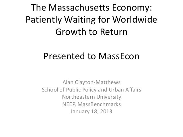 The Massachusetts Economy:Patiently Waiting for Worldwide       Growth to Return    Presented to MassEcon           Alan C...