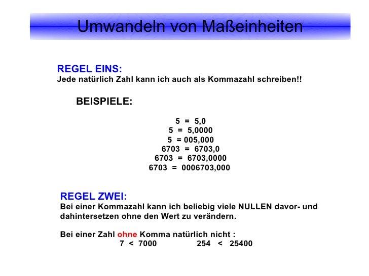 REGEL EINS: Jede natürlich Zahl kann ich auch als Kommazahl schreiben!! BEISPIELE: 5  =  5,0 5  =  5,0000 5  = 005,000 670...