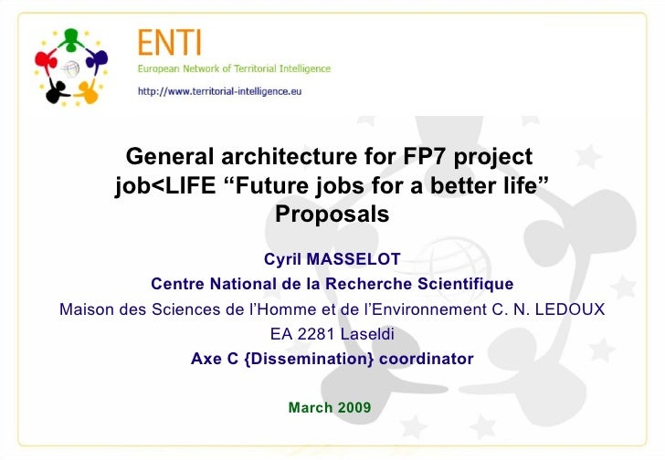 "General architecture for FP7 project  job<LIFE ""Future jobs for a better life"" Proposals Cyril MASSELOT Centre National de..."