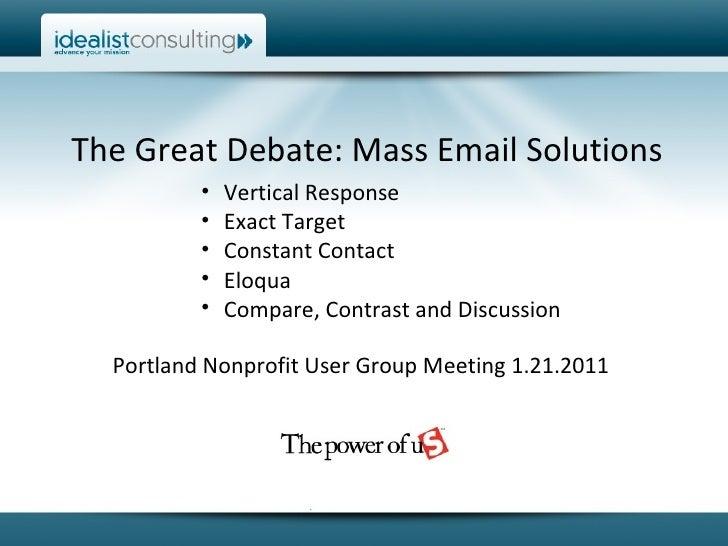 The Great Debate: Mass Email Solutions <ul><li>Vertical Response </li></ul><ul><li>Exact Target </li></ul><ul><li>Constant...