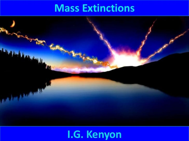 Mass Extinctions  I.G. Kenyon
