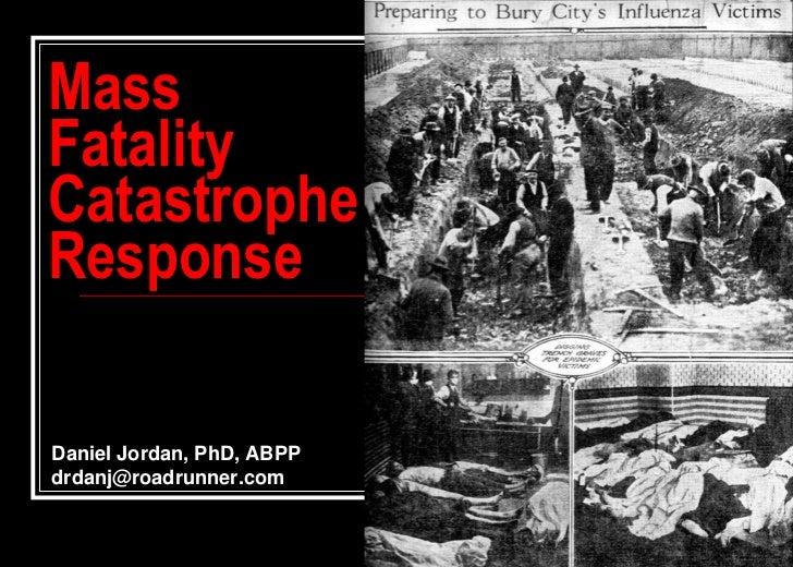 MassFatalityCatastropheResponseDaniel Jordan, PhD, ABPPdrdanj@roadrunner.com