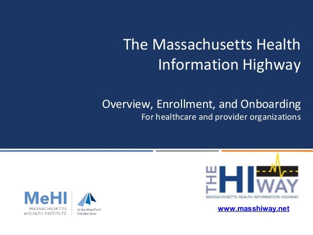 Overview, Enrollment, and Onboarding For healthcare and provider organizations The Massachusetts Health Information Highwa...