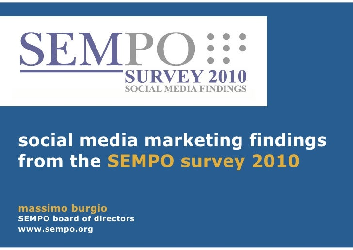 social media marketing findings from the SEMPO survey 2010  massimo burgio SEMPO board of directors www.sempo.org