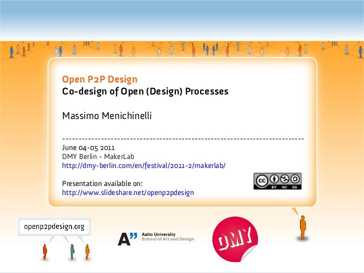 Open P2P DesignCo-design of Open (Design) ProcessesMassimo Menichinelli---------------------------------------------------...