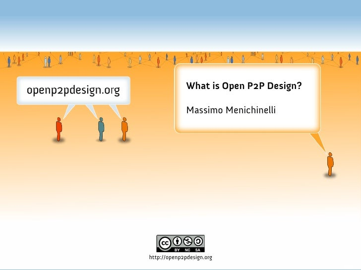 What is Open P2P Design?                Massimo Menichinelli     http://openp2pdesign.org