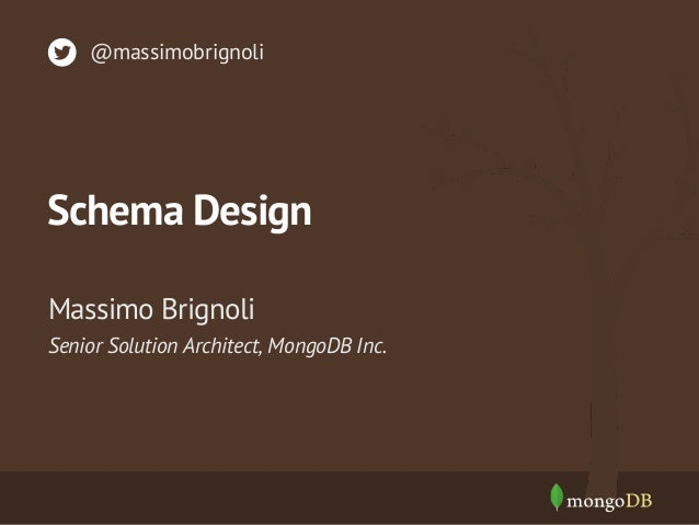 Schema Design Senior Solution Architect, MongoDB Inc. Massimo Brignoli @massimobrignoli