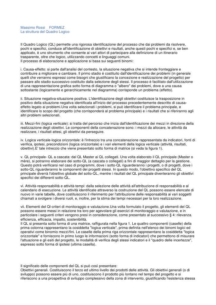 Massimo Rossi FORMEZ La struttura del Quadro Logico   Il Quadro Logico (QL) permette una rigorosa identificazione del proc...