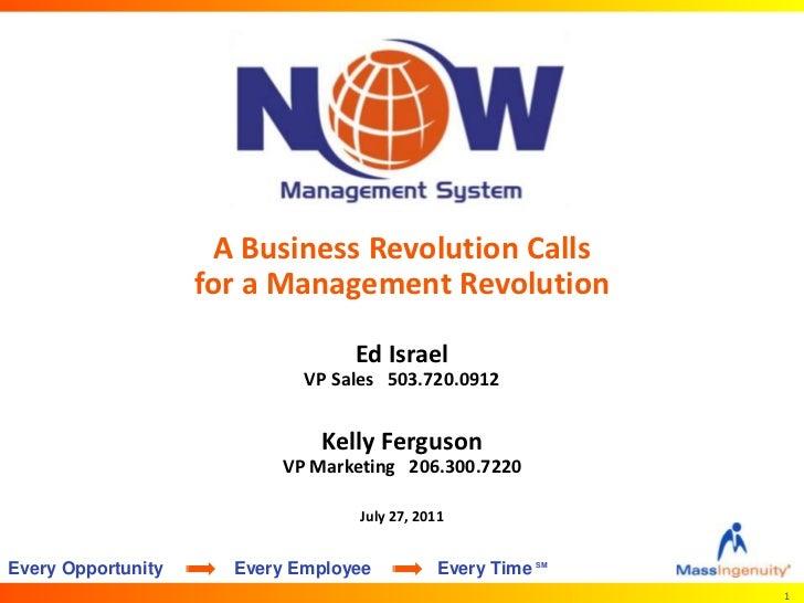 A Business Revolution Calls for a Management Revolution<br />Ed IsraelVP Sales   503.720.0912Kelly FergusonVP Marketing   ...
