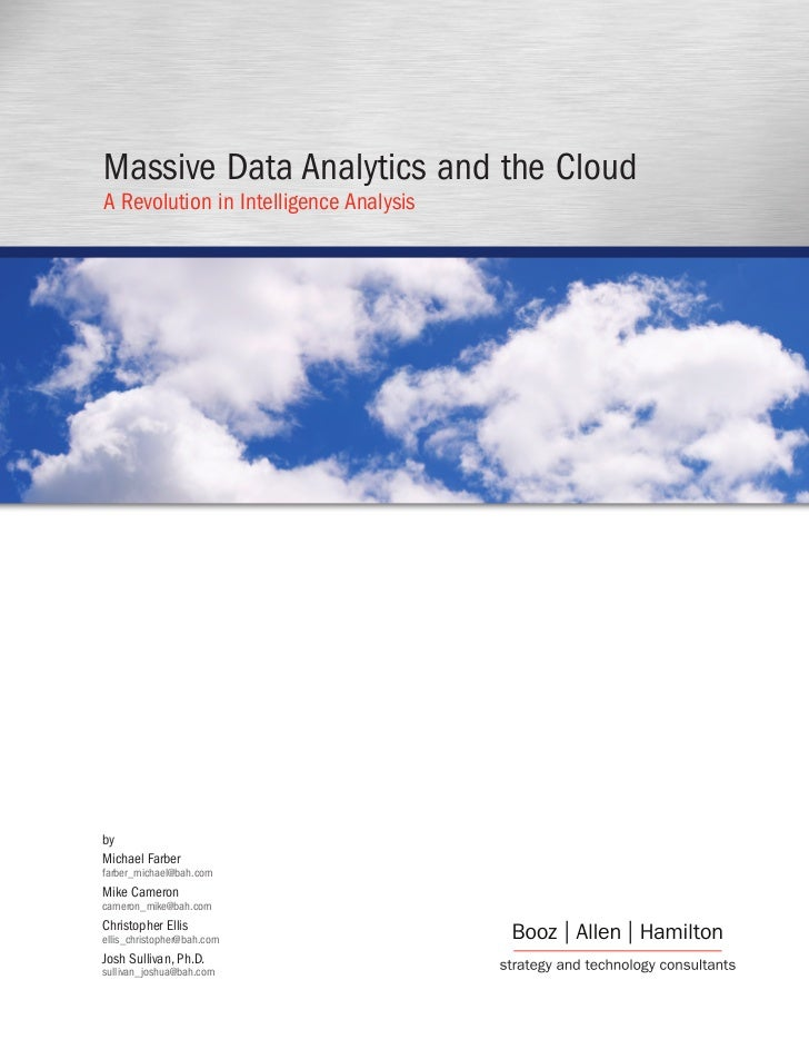 Massive Data Analytics and the CloudA Revolution in Intelligence AnalysisbyMichael Farberfarber_michael@bah.comMike Camero...