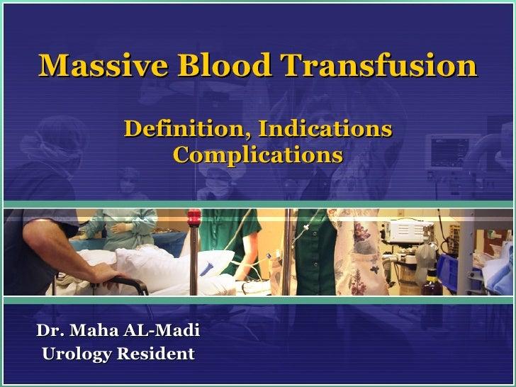Massive Blood Transfusion Definition, Indications Complications Dr. Maha AL-Madi Urology Resident