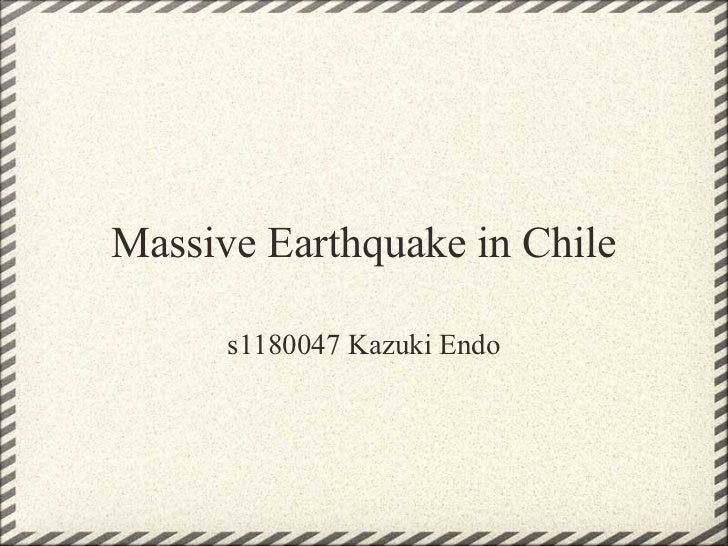 Massive Earthquake in Chile      s1180047 Kazuki Endo