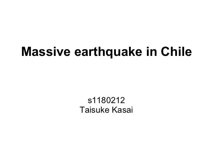 Massive earthquake in Chile           s1180212         Taisuke Kasai