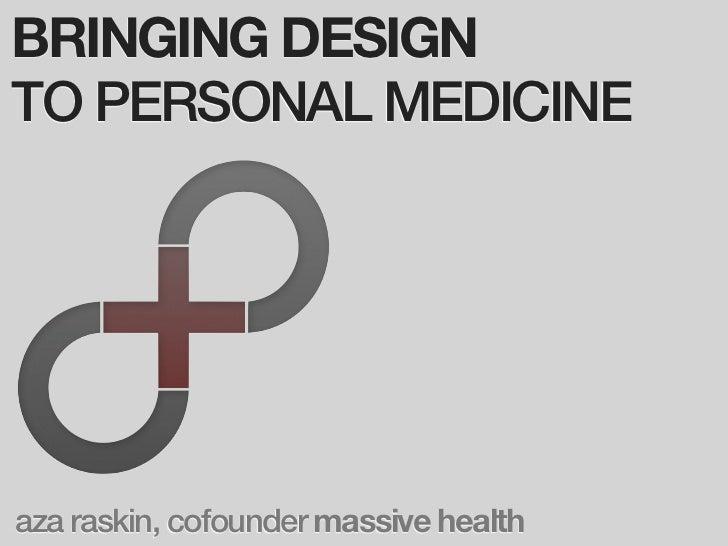 BRINGING DESIGNTO PERSONAL MEDICINEaza raskin, cofounder massive health