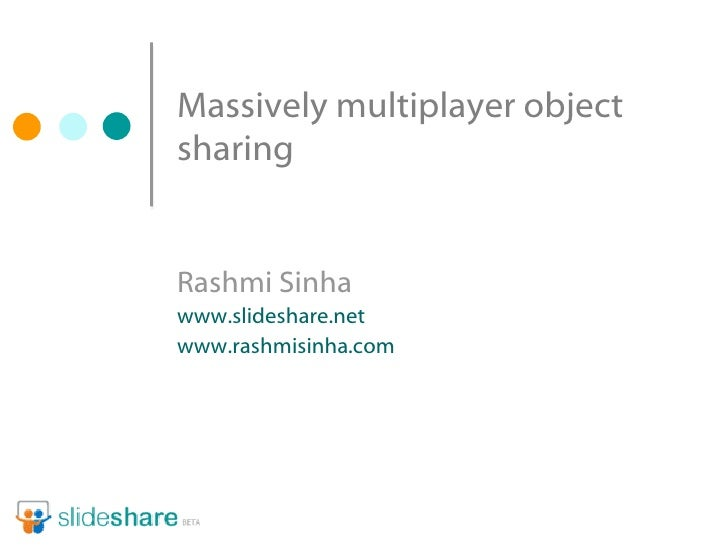 Massively multiplayer object sharing (Web 2.0 open 2008)