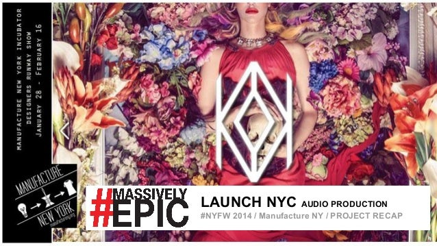 LAUNCH NYC AUDIO PRODUCTION #NYFW 2014 / Manufacture NY / PROJECT RECAP