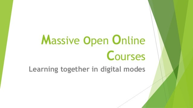 Massive Open Online Courses Learning together in digital modes
