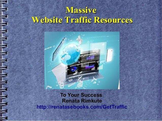 Massive Website Traffic Resources  To Your Success Renata Rimkute http://renatasebooks.com/GetTraffic