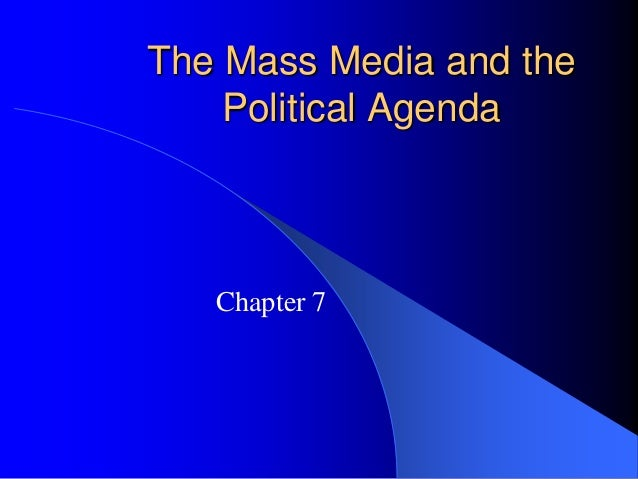 The Mass Media and the Political Agenda Chapter 7