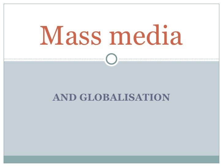 media globalization Globalization and the media: the debate continues emile g mcanany santa  clara university a quarterly review of communication research.