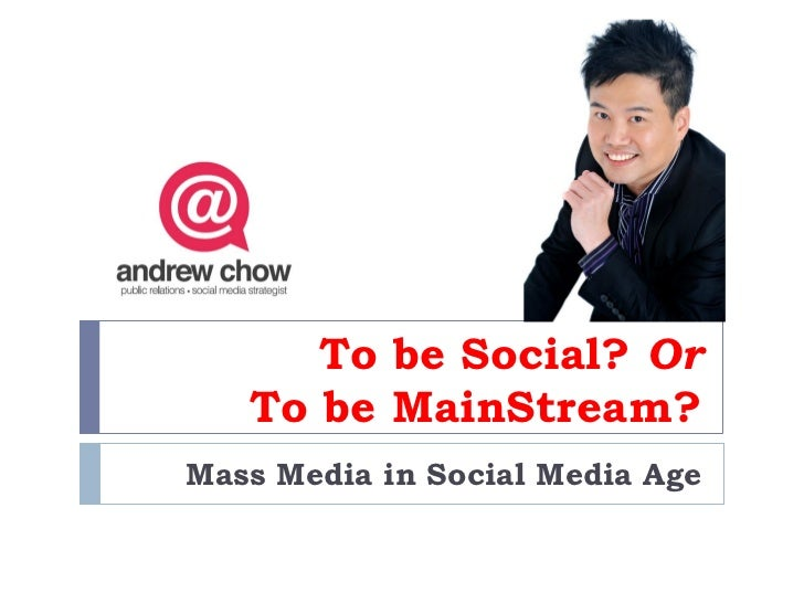 To be Social? Or   To be MainStream?Mass Media in Social Media Age