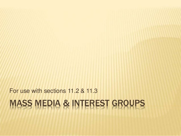 MASS MEDIA & INTEREST GROUPS For use with sections 11.2 & 11.3