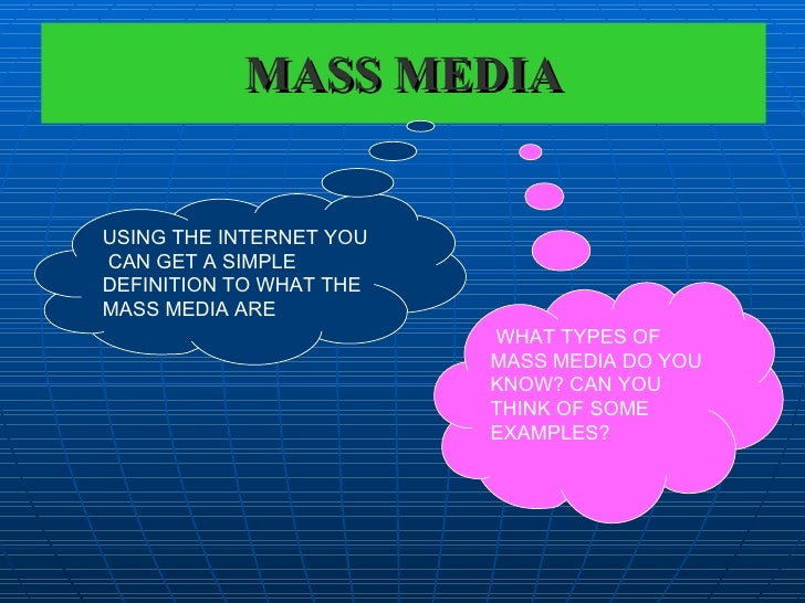 MASS MEDIA USING THE INTERNET YOU  CAN GET A SIMPLE DEFINITION TO WHAT THE MASS MEDIA ARE WHAT TYPES OF MASS MEDIA DO YOU ...