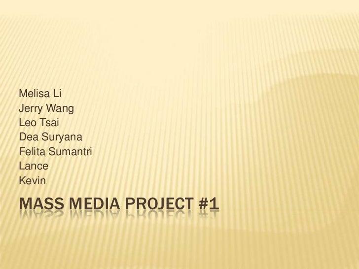 Melisa LiJerry WangLeo TsaiDea SuryanaFelita SumantriLanceKevinMASS MEDIA PROJECT #1