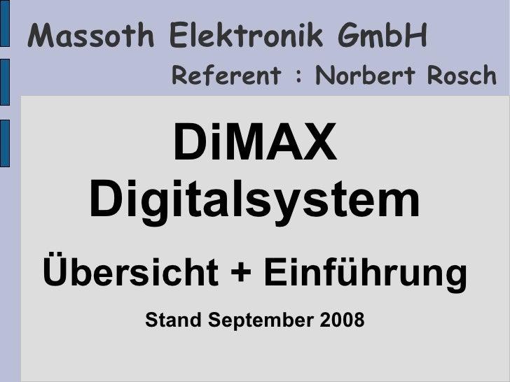 Massoth Elektronik GmbH         Referent : Norbert Rosch        DiMAX    Digitalsystem Übersicht + Einführung       Stand ...