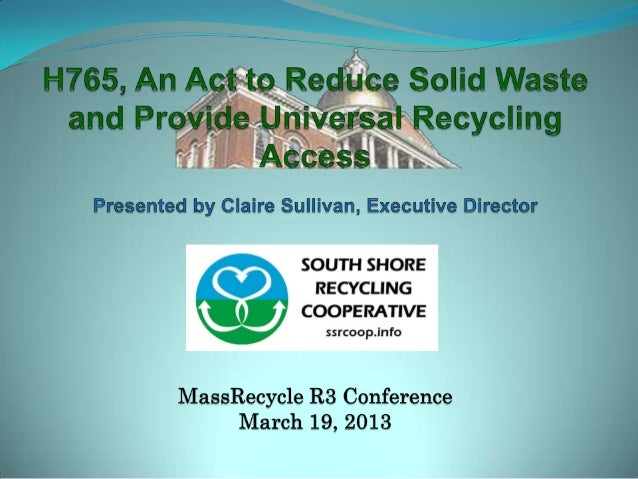 """Why a """"Universal Recycling"""" Bill?• Munis provide recycling access to most residents• Focus for diversion has been on munic..."""