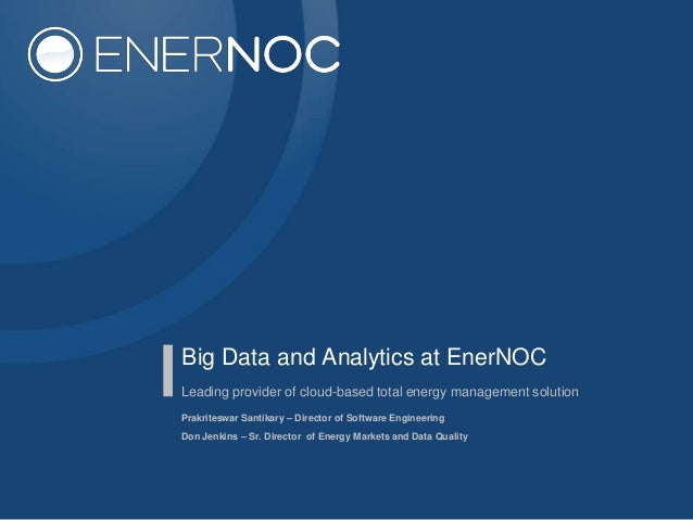 Big Data and Analytics at EnerNOCLeading provider of cloud-based total energy management solutionPrakriteswar Santikary – ...